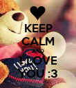 KEEP CALM AND I LOVE YOU :3 - Personalised Poster large