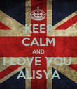 KEEP CALM AND I LOVE YOU  ALISYA - Personalised Poster large
