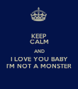 KEEP CALM AND I LOVE YOU BABY I'M NOT A MONSTER - Personalised Poster large