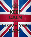 KEEP CALM AND I LOVE YOU BAPS  - Personalised Poster large