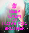 KEEP CALM AND I LOVE YOU BROTHER - Personalised Poster large