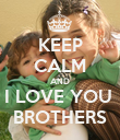 KEEP CALM AND I LOVE YOU  BROTHERS - Personalised Poster large