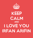 KEEP CALM AND I LOVE YOU IRFAN ARIFIN - Personalised Poster large