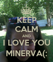 KEEP CALM AND I LOVE YOU MINERVA(: - Personalised Poster large