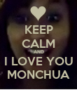 KEEP CALM AND I LOVE YOU MONCHUA - Personalised Poster large
