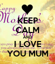 KEEP CALM AND I LOVE YOU MUM - Personalised Poster large
