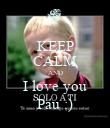 KEEP CALM AND I love you Pau :) - Personalised Poster large