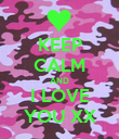 KEEP CALM AND I LOVE YOU XX - Personalised Poster large