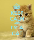 KEEP CALM AND I'M A CAT - Personalised Poster large