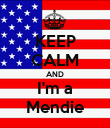 KEEP CALM AND I'm a Mendie - Personalised Poster large