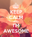 KEEP CALM AND I'M AWESOME - Personalised Poster large