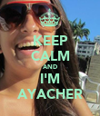 KEEP CALM AND I'M AYACHER - Personalised Poster large