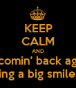 KEEP CALM AND I'm comin' back again  I'm wearing a big smile to being - Personalised Poster large