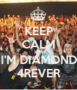 KEEP CALM AND I'M DIAMOND 4REVER - Personalised Poster large