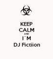 KEEP CALM AND I´M DJ Fictiion - Personalised Poster large