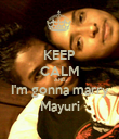 KEEP CALM AND I'm gonna marry Mayuri - Personalised Poster large