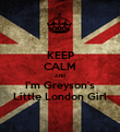 KEEP CALM AND I'm Greyson's Little London Girl - Personalised Poster large