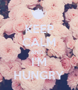 KEEP CALM AND... I'M HUNGRY - Personalised Poster large