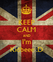 KEEP CALM AND I'm Kidbeee :D - Personalised Poster large