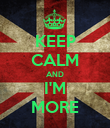KEEP CALM AND I'M MORE - Personalised Poster large
