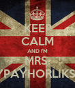 KEEP CALM AND I'M MRS. STYPAYHORLIKSON - Personalised Poster large