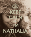 KEEP CALM AND I'M NATHALIA - Personalised Poster large
