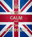 KEEP CALM AND I'm  REINHARD - Personalised Poster large