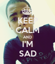 KEEP CALM AND I'M SAD - Personalised Poster large