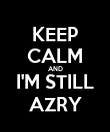 KEEP CALM AND I'M STILL AZRY - Personalised Poster large