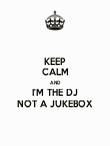 KEEP CALM AND I'M THE DJ NOT A JUKEBOX - Personalised Poster large