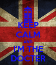 KEEP CALM AND I'M THE DOCTER - Personalised Poster large