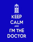 KEEP CALM AND I'M THE DOCTOR - Personalised Poster large
