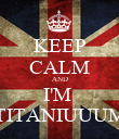 KEEP CALM AND I'M  TITANIUUUM - Personalised Poster large