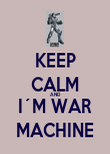 KEEP CALM AND I´M WAR MACHINE - Personalised Poster large