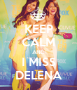 KEEP CALM AND I MISS DELENA - Personalised Poster large