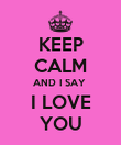 KEEP CALM AND I SAY    I LOVE    YOU  - Personalised Poster large