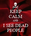 KEEP CALM AND I SEE DEAD PEOPLE - Personalised Poster large