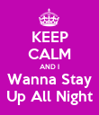 KEEP CALM AND I Wanna Stay Up All Night - Personalised Poster large