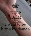 KEEP CALM AND I want to be bitten by damon - Personalised Poster large