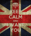 KEEP CALM AND I WANT YOU - Personalised Poster large