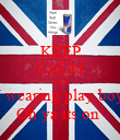 KEEP CALM AND I wearing play boy Oh ya its on  - Personalised Poster large