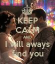 KEEP CALM AND I will aways find you - Personalised Poster large