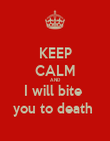 KEEP CALM AND I will bite  you to death  - Personalised Poster large