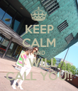 KEEP CALM AND I WILL CALL YOU!! - Personalised Poster large