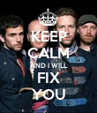KEEP CALM AND I WILL FIX YOU - Personalised Poster large