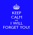 KEEP CALM and  I WILL FORGET YOU! - Personalised Poster large