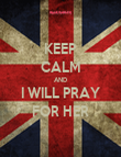 KEEP CALM AND I WILL PRAY FOR HER - Personalised Poster small
