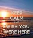 KEEP CALM AND I WISH YOU WERE HERE - Personalised Poster large