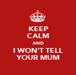 KEEP CALM AND I WON'T TELL YOUR MUM - Personalised Poster large