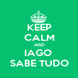 KEEP CALM AND IAGO  SABE TUDO - Personalised Poster large